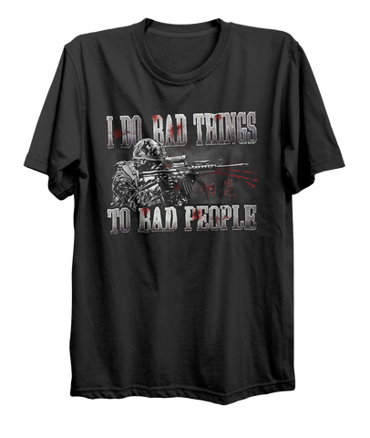 Do Bad Things To Bad People T-Shirt