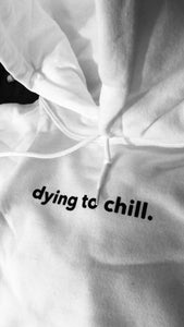 Dying to chill.