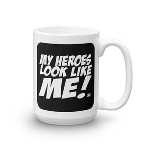 MY HEROES LOOK LIKE ME (Mug)