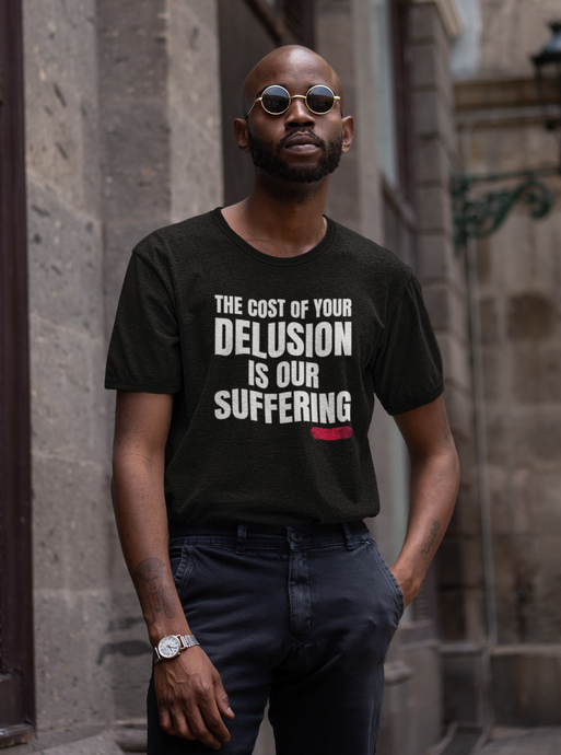 COST OF YOUR DELUSION Unisex T-Shirt