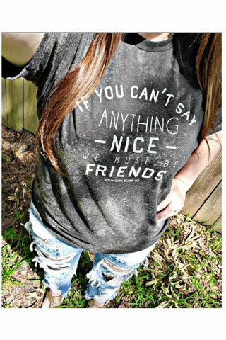 If You Can't Say Anything Nice... We Must Be Friends Tee