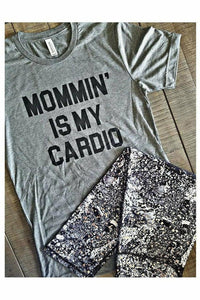 Mommin' Is My Cardio Tee