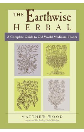 Earthwise Herbal Volume 1: A Complete Guide to Old World Medicinal Plants