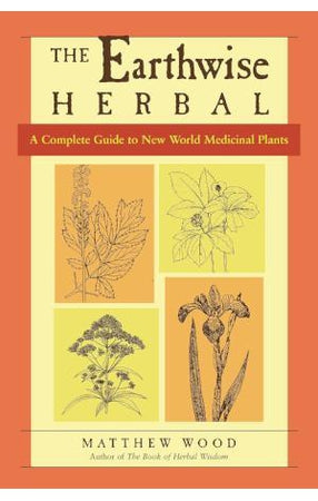 Earthwise Herbal Volume II: A Complete Guide to New World Medicinal Plants