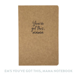 "EMs ""You've got this, mama"" Notebook"