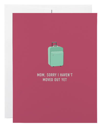 Mom, Sorry I Haven't Moved Out Yet  Greeting Card