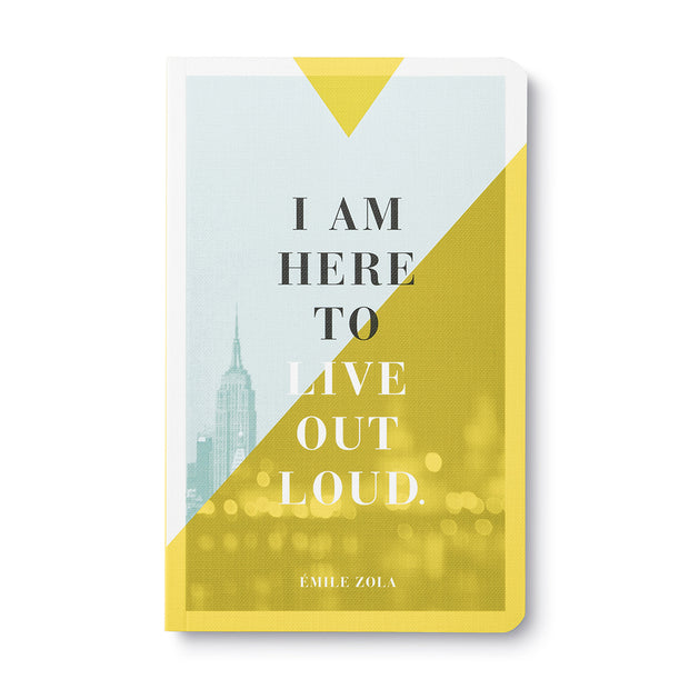 I Am Here to Live Out Loud Journal
