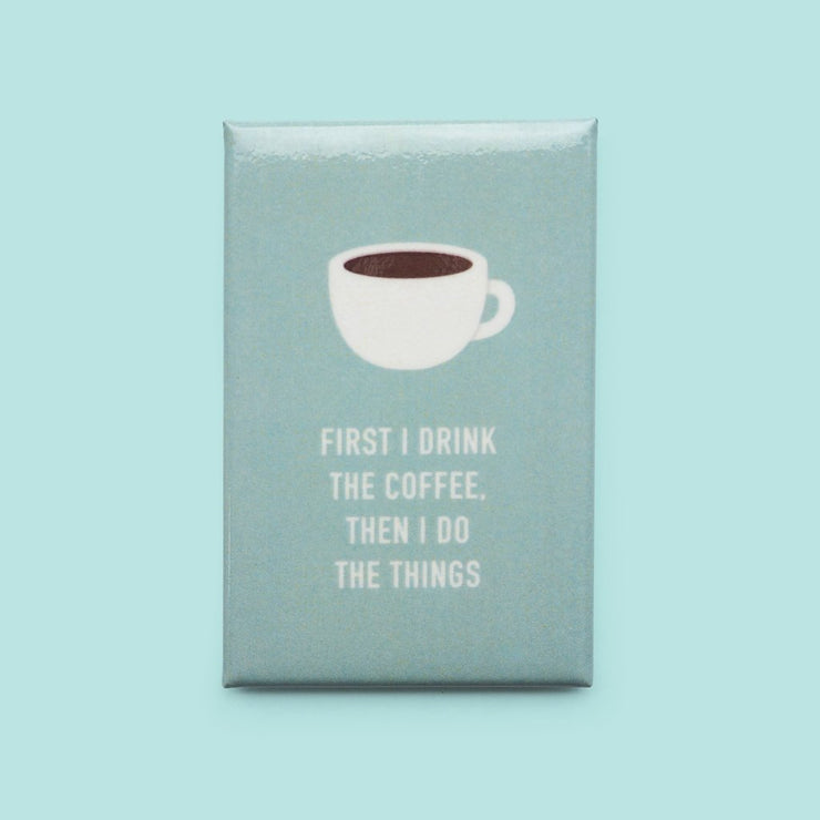 FIRST I DRINK COFFEE MAGNET