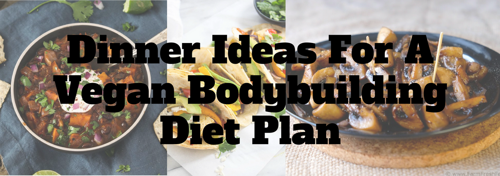 Dinner Ideas For A Vegan Bodybuilding Diet Plan