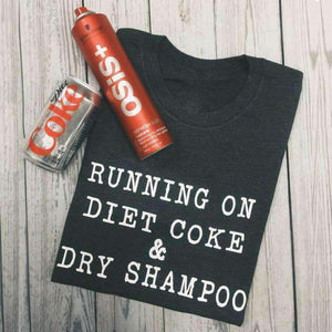 """Running on Diet Coke & Dry Shampoo"" T-Shirt Selffix"