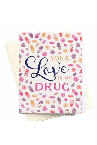 Your Love is My Drug Greeting Card