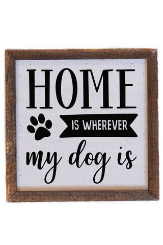 6X6 Home is wherever my dog is small sign