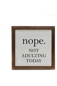 6x6 Nope. Not Adulting Today Small Sign or Shelf Sitter
