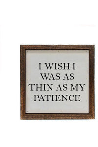 6x6 I Wish I Was As Thin As My Patience Small Box Sign
