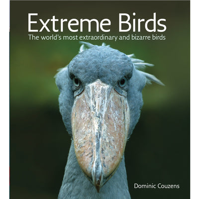 Extreme Birds: The World's Most Extraordinary and Bizarre Birds