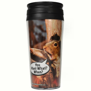You Want What? When? Thermal Mug