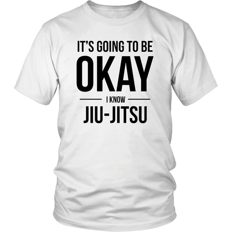 It's Going To Be Okay I Know Jiu-Jitsu T-Shirt