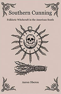 Southern Cunning: Folkloric Witchcraft in the American South by Aaron Oberon