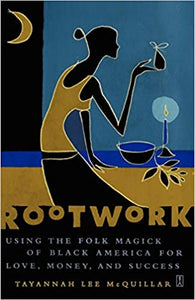 Rootwork: Using the Folk Magick of Black America for Love, Money, and Success by Tayannah Lee McQuillar
