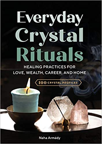 Everyday Crystal Rituals: Healing Practices for Love, Wealth, Career, and Home by Naha Armády  (Author)