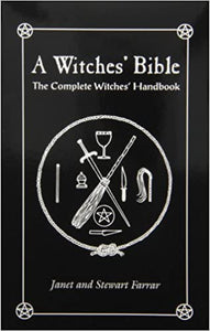 A Witches' Bible: The Complete Witches' Handbook  1996 by Stewart Farrar  (Author), Janet Farrar  (Author)
