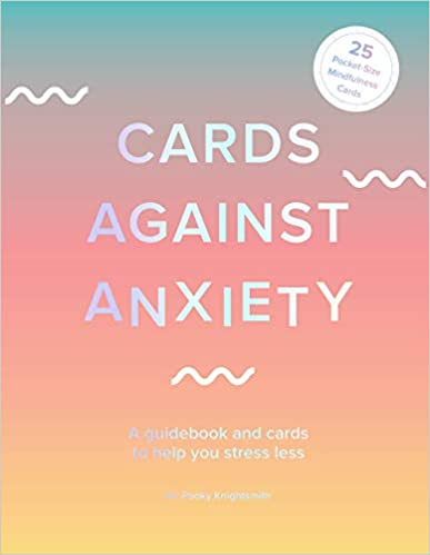 Cards Against Anxiety (Guidebook & Card Set): A Guidebook and Cards to Help You Stress Less