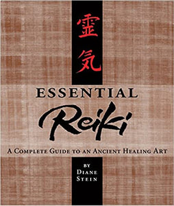 Essential Reiki: A Complete Guide to an Ancient Healing Art by Diane Stein