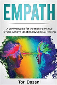Empath: A Survival Guide for the Highly Sensitive Person - Achieve Emotional & Spiritual Healing  by Tori Dasani