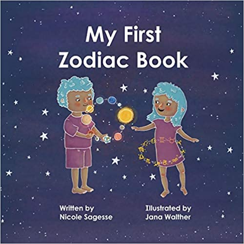 My First Zodiac Book by Nicole Sagesse (Author), Jana Walther (Illustrator)