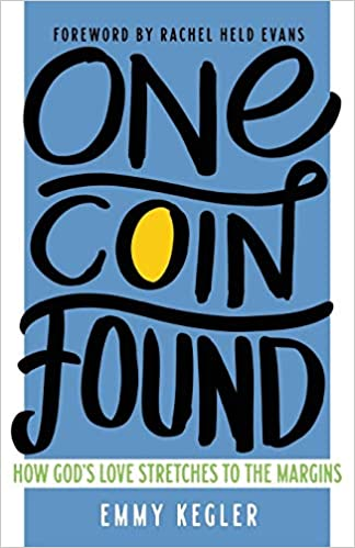 One Coin Found: How God's Love Stretches to the Margins by Emmy Kegler