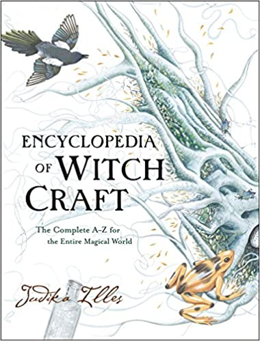 Encyclopedia of Witchcraft: The Complete A-Z for the Entire Magical World by Judika Illes