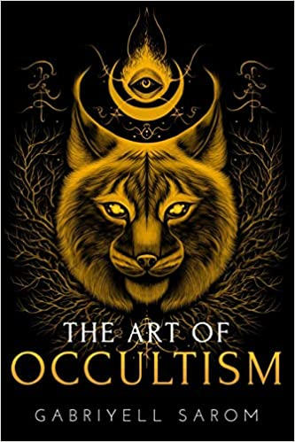 The Art of Occultism: The Secrets of High Occultism & Inner Exploration by Gabriyell Sarom