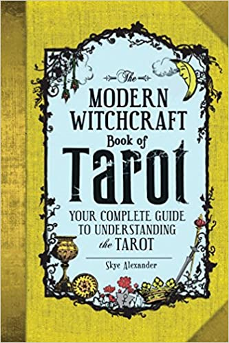 The Modern Witchcraft Book of Tarot: Your Complete Guide to Understanding the Tarot by Skye Alexander