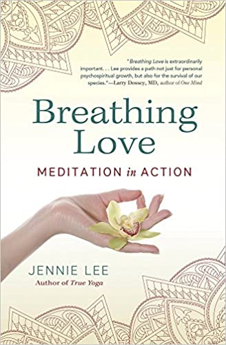 Breathing Love: Meditation in Action  by Jennie Lee