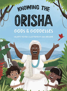 Knowing The Orisha Gods & Goddesses by Waldete Tristao and Caco Bressane