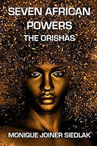 Seven African Powers: The Orishas by by Monique Joiner Siedlak