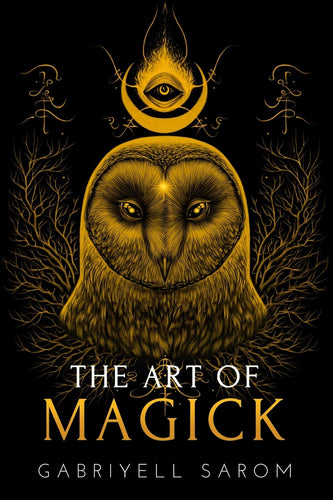 The Art of Magick: The Mystery of Deep Magick & Divine Rituals by Gabriyell Sarom