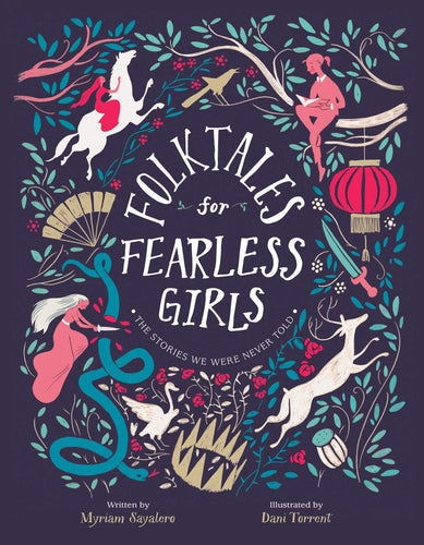 Folktales for Fearless Girls: The Stories We Were Never Told by Myriam Sayalero and Dani Torrent