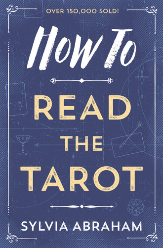 How To Read The Tarot by Sylvia Abraham