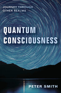 Quantum Consciousness by Peter Smith