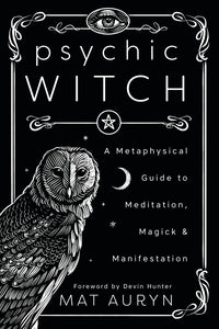 Psychic Witch: A Metaphysical Guide to Meditation, Magick & Manifestation by Mat Auryn  (Author), Devin Hunter (Foreword)
