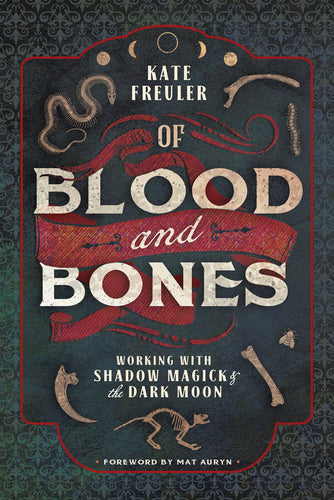 Of Blood and Bones: Working with Shadow Magick & the Dark Moon by Kate Freuler , Mat Auryn