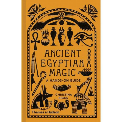 Ancient Egyptian Magic: A Hands-On Guide by Christina Riggs