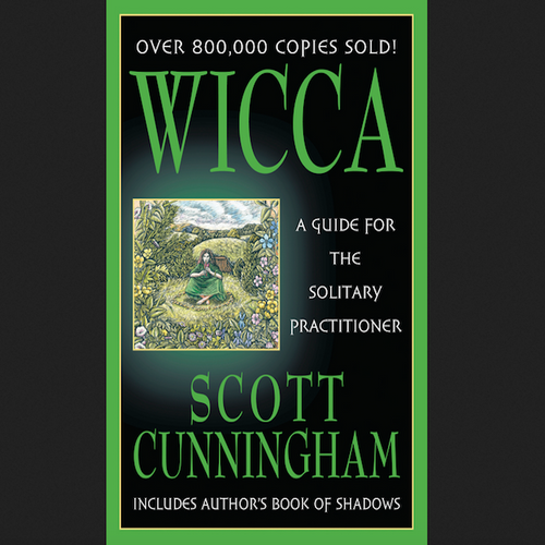 Wicca: A Guide for the Solitary Practitioner by Scott Cunningham
