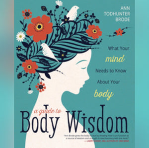 A Guide to Body Wisdom by Ann Todhunter Brode