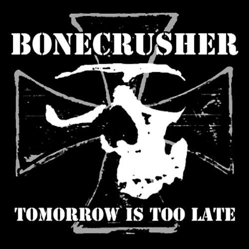 Bonecrusher - Tomorrow is Too Late CD