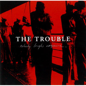 The Trouble - Nobody Laughs Anymore CD