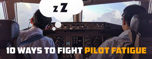 10 Ways to Fight Pilot Fatigue