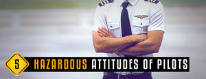 5 Hazardous Attitudes of Pilots – Which One Do You Have?