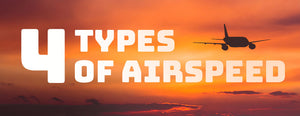 The 4 Types of Airspeed: How Each Works (Complete Guide)